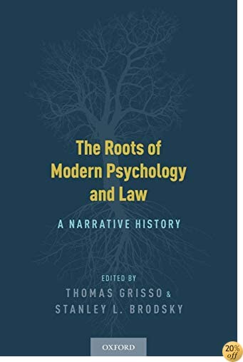 TThe Roots of Modern Psychology and Law: A Narrative History
