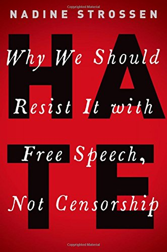 hate-why-we-should-resist-it-with-free-speech-not-censorship-inalienable-rights
