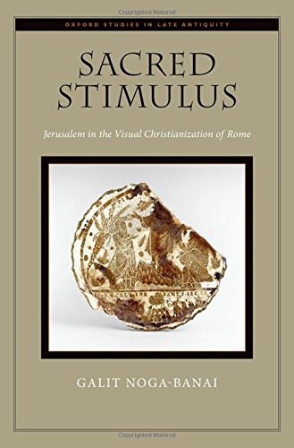 sacred-stimulus-jerusalem-in-the-visual-christianization-of-rome-oxford-studies-in-late-antiquity