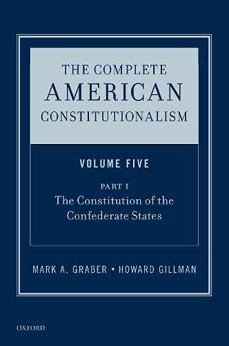the-complete-american-constitutionalism-volume-five-part-i-the-constitution-of-the-confederate-states