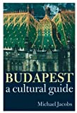 Jacobs, Michael: Budapest: A Cultural Guide