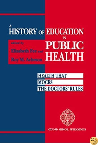 A History of Education in Public Health: Health that Mocks the Doctors' Rules