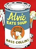 Collins, Ross: Alvie Eats Soup