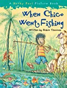 When Chico Went Fishing by Robin Tzannes