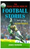 Riordan, James: The Young Oxford Book of Football Stories