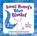 Small Bunny's Blue Blanket by Tatyana Feeney
