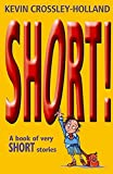 Crossley-Holland, Kevin: Short!: A Book of Very Short Stories