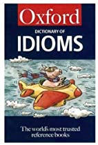 The Oxford Dictionary of Idioms by Judith…