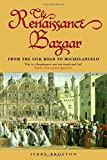 Brotton, Jerry: The Renaissance Bazaar: From the Silk Road to Michelangelo