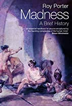Madness: A Brief History by Roy Porter