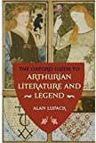 Lupack, Alan: The Oxford Guide To Arthurian Literature And Legend