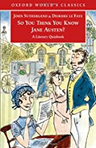 So You Think You Know Jane Austen?: A…