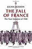 Jackson, Julian: The Fall of France: The Nazi Invasion of 1940
