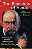 Emsley, John: The Elements of Murder: A History of Poison