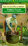 Flaubert, Gustave: Three Tales (World's Classics)