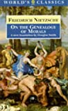 Nietzsche, Friedrich: On the Genealogy of Morals: A Polemic. By way of clarification and supplement to my last book Beyond Good and Evil (World's Classics)