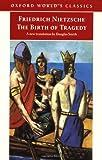 Nietzsche, Friedrich: The Birth of Tragedy (Oxford World's Classics)