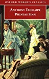 Trollope, Anthony: Phineas Finn: The Irish Member (Oxford World's Classics)