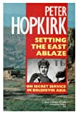Hopkirk, Peter: Setting the East Ablaze: Lenin's Dream of an Empire in Asia (Oxford Paperbacks)