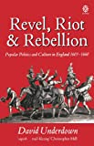 Underdown, David: Revel, Riot And Rebellion: Popular Politics And Culture in England 1603-1660