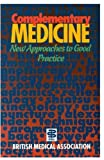 British Medical Association: Complementary Medicine: New Approaches to Good Practice