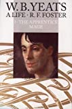 Foster, R. F.: W.B. Yeats: A Life  The Apprentice Mage 1865-1914