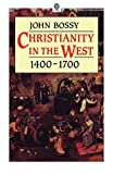 Bossy, John: Christianity in the West, 1400-1700