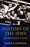 Gartner, Lloyd P.: History of the Jews in Modern Times