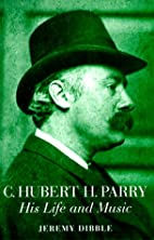 C. Hubert H. Parry : his life and music by…