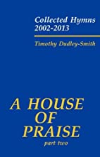 A House of Praise: Part 2: Collected Hymns…