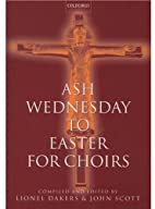 Ash Wednesday to Easter for Choirs by Lionel…