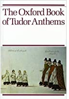 The Oxford Book of Tudor Anthems: 34 Anthems…