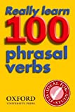 Oxford: Really Learn 100 Phrasal Verbs: Learn the 100 Most Frequent and Useful Phrasal Verbs in English in Six Easy Steps.