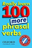Oxford: Really Learn 100 More Phrasal Verbs: Learn 100 Frequent and Useful Phrasal Verbs in English in Six Easy Steps. (French Edition)