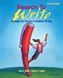 Judy L. Miller: Reason to Write Low Intermediate: Strategies for Success in Academic Writing