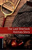 Dibdin, Michael: Oxford Bookworms Library: The Last Sherlock Holmes Story: Level 3: 1000-Word Vocabulary (Oxford Bookworms Library, Crime & Mystery)
