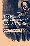 McNeill, John Thomas: The History and Character of Calvinism