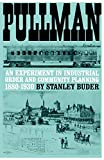 Buder, Stanley: Pullman; An Experiment in Industrial Order and Community Planning, 1880-1930