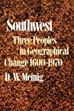 Neinig, D. W.: Southwest: Three Peoples in Geographical Change, 1600-1970