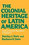 Stein, Stanley J.: The Colonial Heritage of Latin America: Essays on Economic Dependence in Perspective