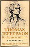 Peterson, Merrill D.: Thomas Jefferson and the New Nation: A Biography