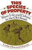 Owens, Leslie Howard: This Species of Property: Slave Life and Culture in the Old South