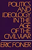 Foner, Eric: Politics and Ideology in the Age of the Civil War
