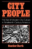 Barth, Gunther: City People: The Rise of Modern City Culture in Nineteenth Century America