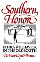 Southern Honor: Ethics and Behavior in the…