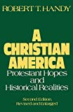 Handy, Robert: Christian America Protestant Hopes and Historical Realities