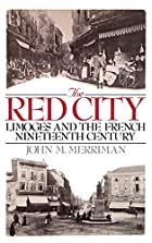 The Red City : Limoges and the French…
