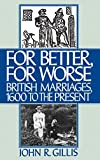 Gillis, John R.: For Better, for Worse: British Marriages 1600 to the Present