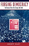 Eley, Geoff: The Left and the Struggle for Democracy in Europe : The History of the Left in Europe, 1850-2000