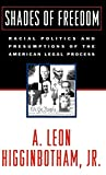Higginbotham, A. Leon: Shades of Freedom: Racial Politics and Presumptions of the American Legal Process